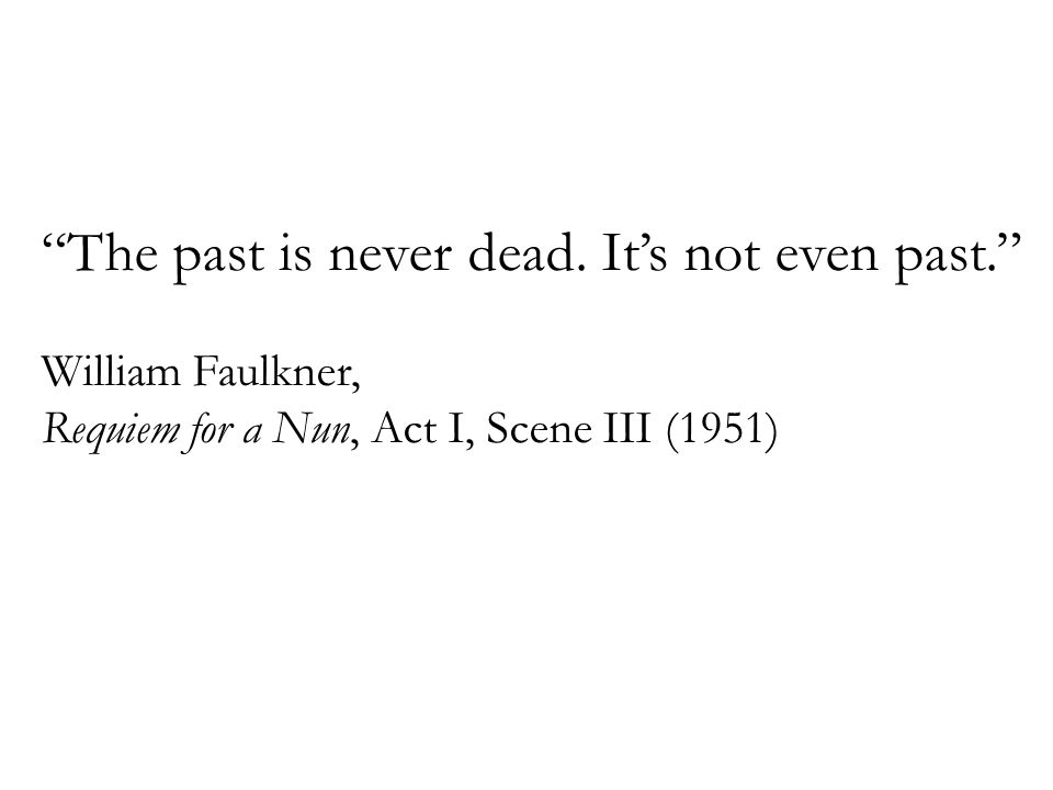 The past is never dead.
