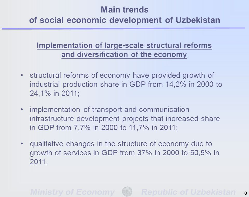 8 Implementation of large-scale structural reforms and diversification of the economy structural reforms of economy have provided growth of industrial production share in GDP from 14,2% in 2000 to 24,1% in 2011; implementation of transport and communication infrastructure development projects that increased share in GDP from 7,7% in 2000 to 11,7% in 2011; qualitative changes in the structure of economy due to growth of services in GDP from 37% in 2000 to 50,5% in 2011.