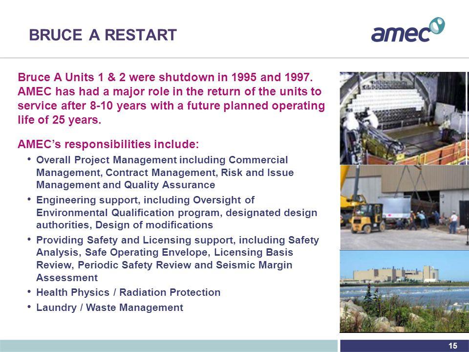 15 BRUCE A RESTART Bruce A Units 1 & 2 were shutdown in 1995 and 1997.