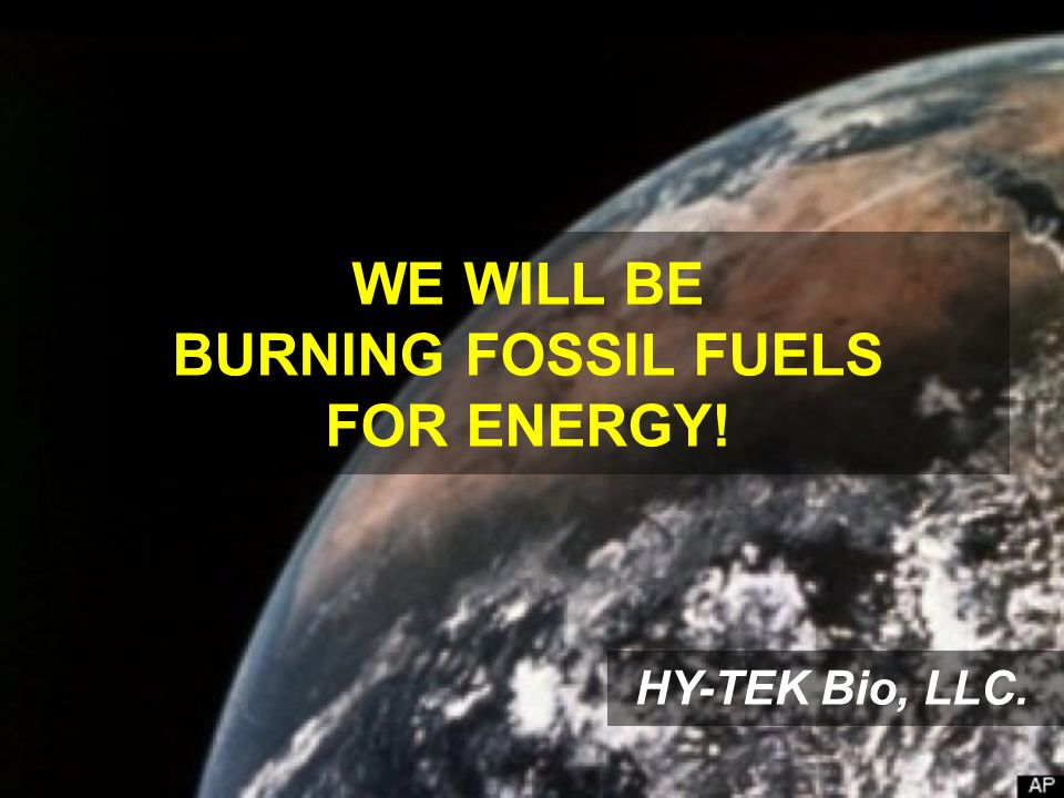 HY-TEK Bio, LLC. WE WILL BE BURNING FOSSIL FUELS FOR ENERGY!