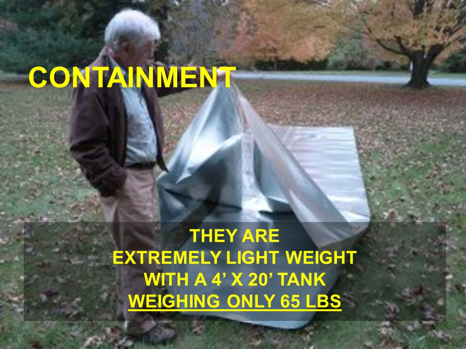 CONTAINMENT THEY ARE EXTREMELY LIGHT WEIGHT WITH A 4' X 20' TANK WEIGHING ONLY 65 LBS