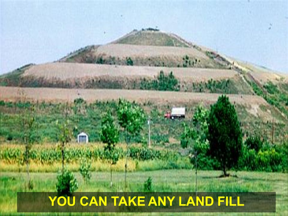 YOU CAN TAKE ANY LAND FILL