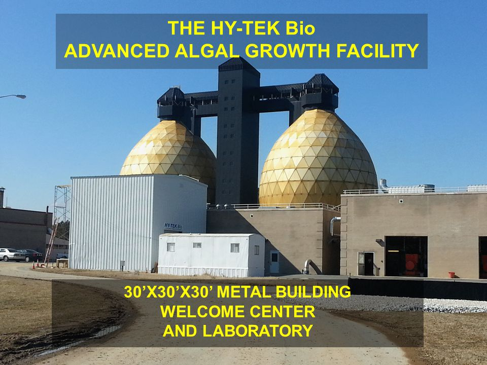 30'X30'X30' METAL BUILDING WELCOME CENTER AND LABORATORY THE HY-TEK Bio ADVANCED ALGAL GROWTH FACILITY
