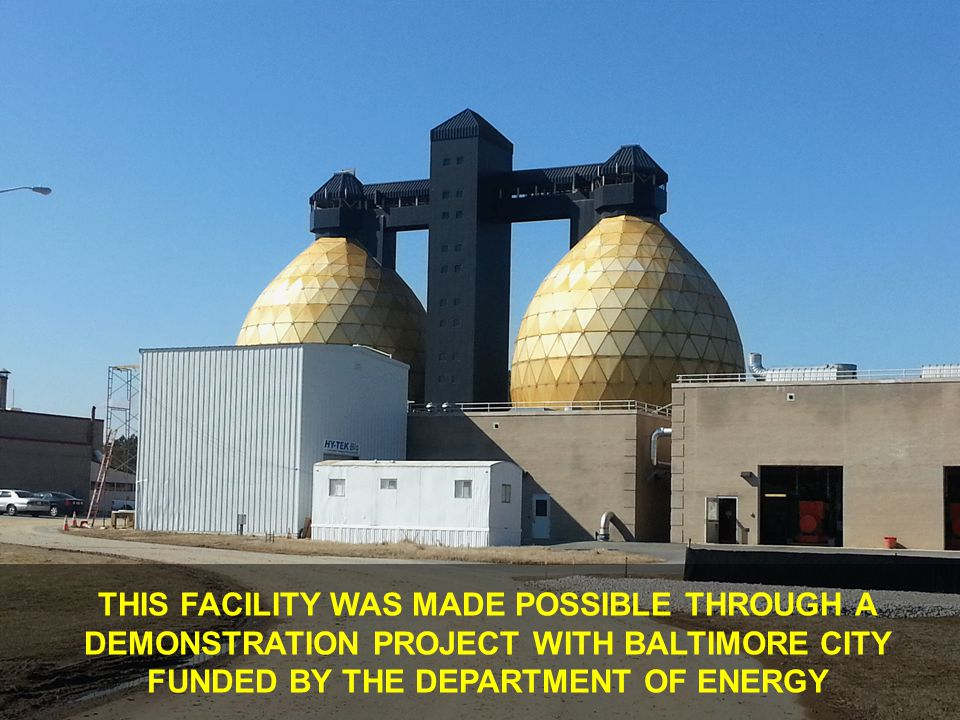 THIS FACILITY WAS MADE POSSIBLE THROUGH A DEMONSTRATION PROJECT WITH BALTIMORE CITY FUNDED BY THE DEPARTMENT OF ENERGY
