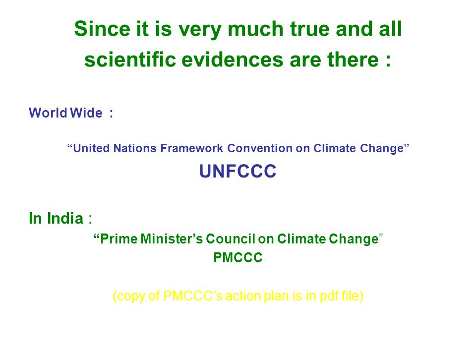 "Since it is very much true and all scientific evidences are there : World Wide : ""United Nations Framework Convention on Climate Change"" UNFCCC In Ind"