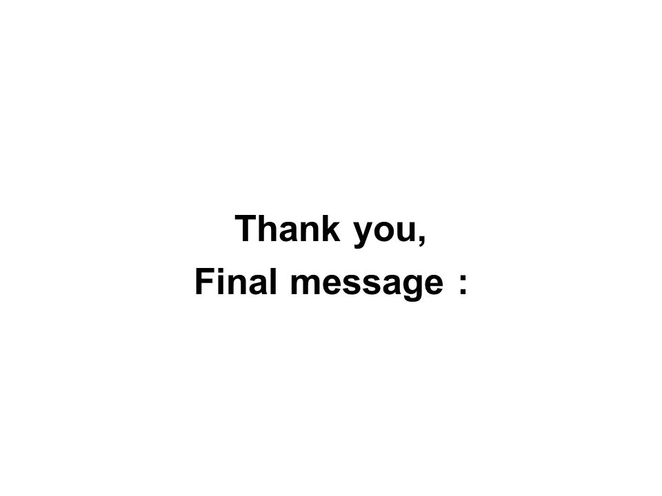 Thank you, Final message :