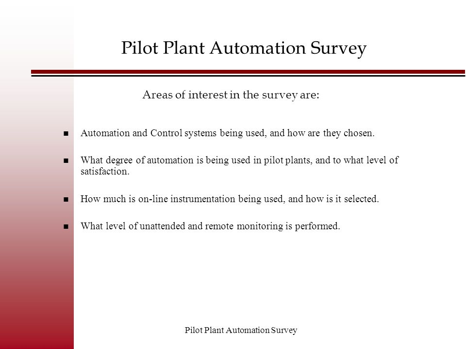 Pilot Plant Automation Survey Control Systems Selection Criteria# Cost10 Performance12 Legacy8 Other3 If more than one system is used, what are the criteria for selecting one over the other.