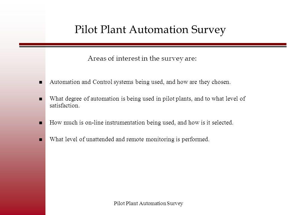 Pilot Plant Automation Survey Allow Remote Monitoring# Yes12 No17 Do you allow remote monitoring of your pilot plants?