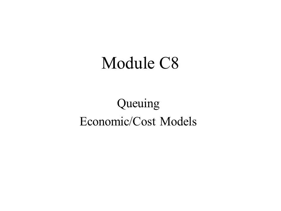 Module C8 Queuing Economic/Cost Models