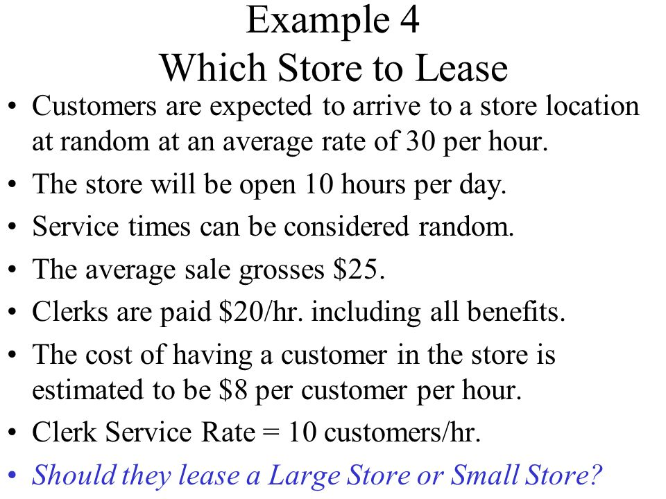 Example 4 Which Store to Lease Customers are expected to arrive to a store location at random at an average rate of 30 per hour.