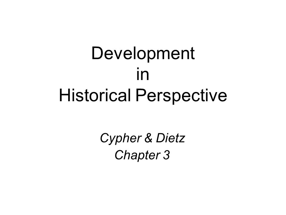 Development in Historical Perspective Cypher & Dietz Chapter 3