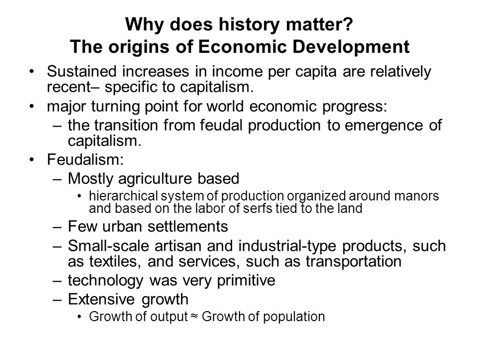 …The origins of Economic Development Feudalism began to break down in the Middle Ages –especially in England –with the industrial revolution.
