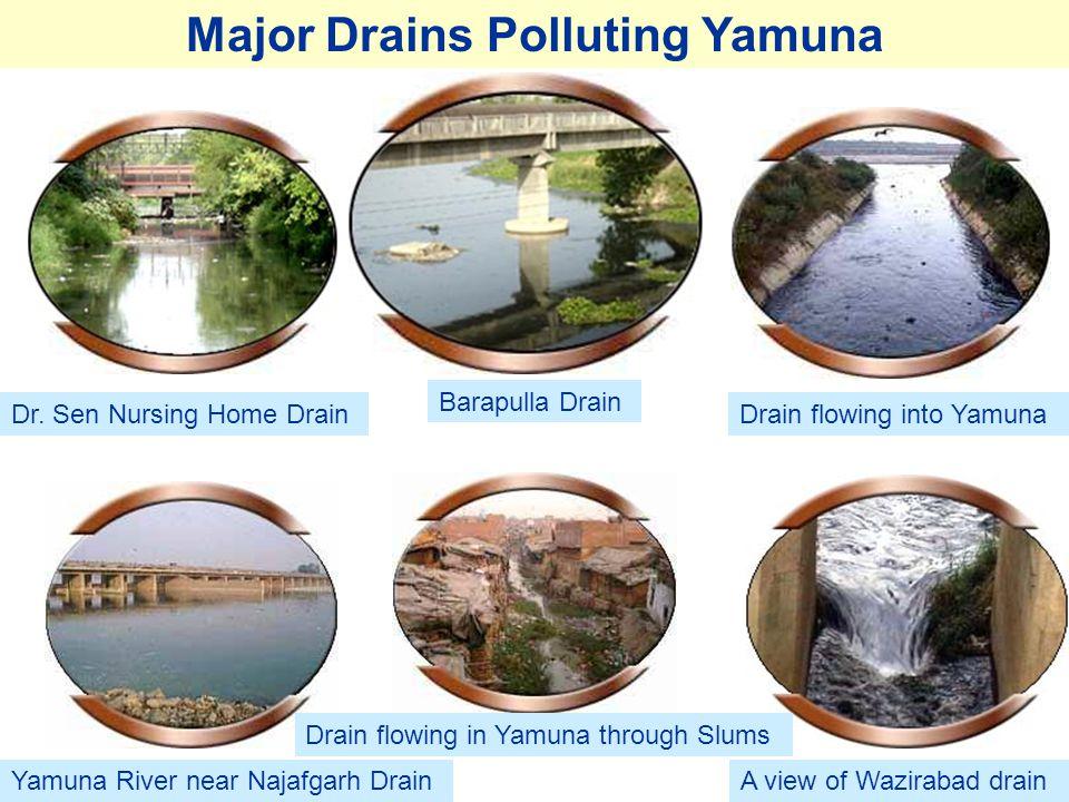 Major Drains Polluting Yamuna Dr. Sen Nursing Home Drain Barapulla Drain Drain flowing into Yamuna Yamuna River near Najafgarh Drain Drain flowing in