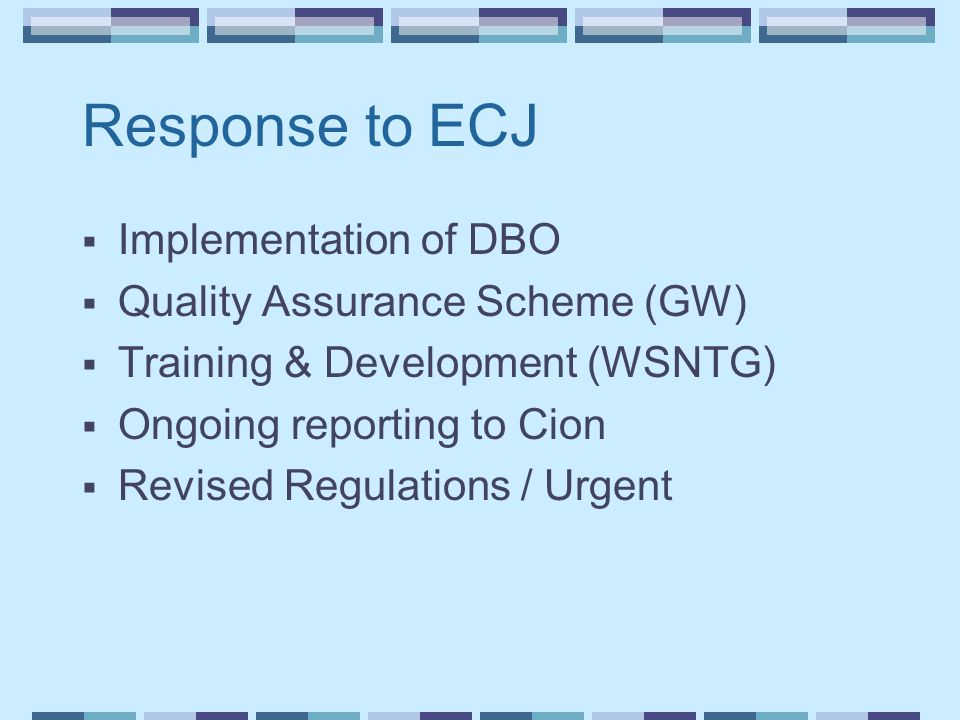 Response to ECJ  Implementation of DBO  Quality Assurance Scheme (GW)  Training & Development (WSNTG)  Ongoing reporting to Cion  Revised Regulations / Urgent