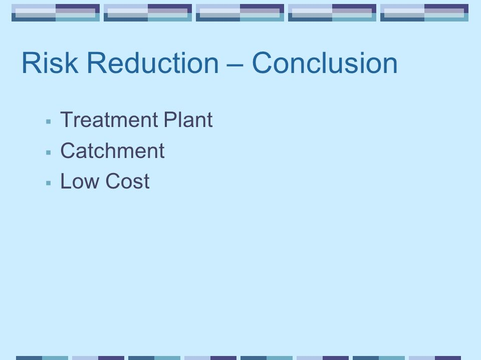 Risk Reduction – Conclusion  Treatment Plant  Catchment  Low Cost