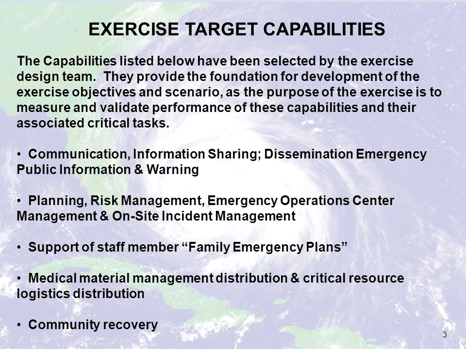 The Exercise will focus on the successful implementation of existing policies, plans and procedures that support the activation of the facilities COOP Plan Demonstrate the ability to communicate internally (with staff) & externally (with patients, local emergency management and critical resource vendors.) Demonstrate the ability to support existing emergency response plans.