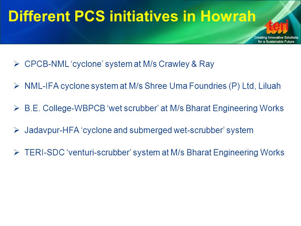 Different PCS initiatives in Howrah  CPCB-NML 'cyclone' system at M/s Crawley & Ray  NML-IFA cyclone system at M/s Shree Uma Foundries (P) Ltd, Liluah  B.E.