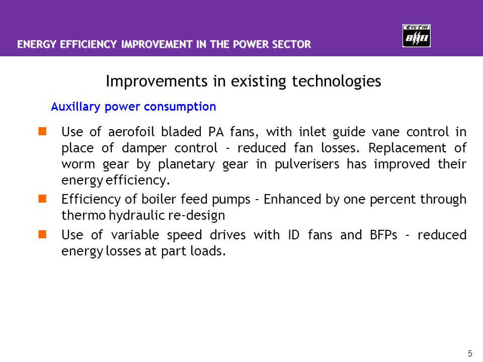 5 Use of aerofoil bladed PA fans, with inlet guide vane control in place of damper control - reduced fan losses. Replacement of worm gear by planetary