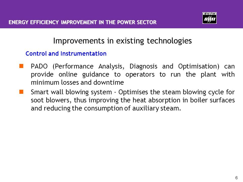 6 PADO (Performance Analysis, Diagnosis and Optimisation) can provide online guidance to operators to run the plant with minimum losses and downtime Smart wall blowing system - Optimises the steam blowing cycle for soot blowers, thus improving the heat absorption in boiler surfaces and reducing the consumption of auxiliary steam.