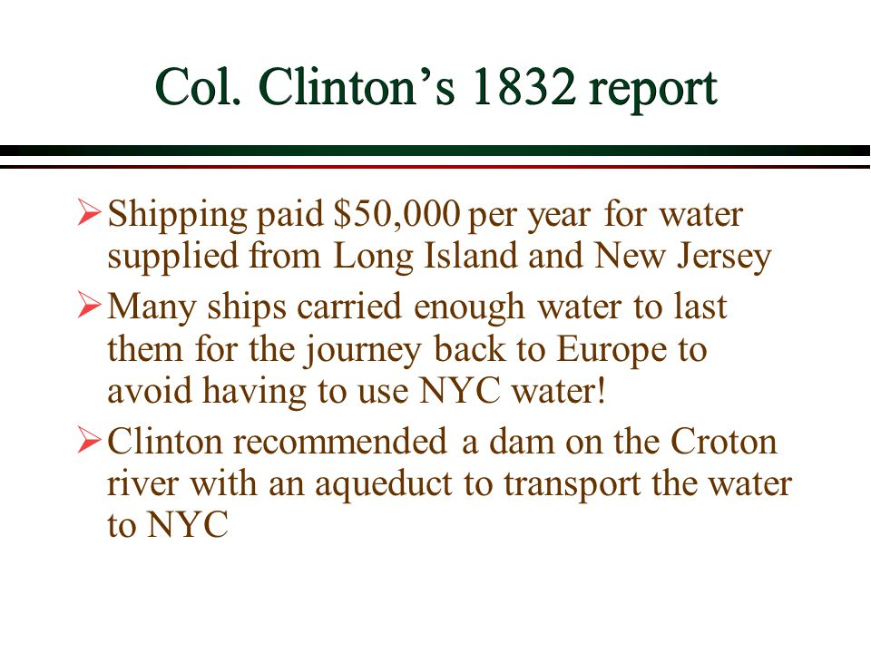 Col. Clinton's 1832 report  Shipping paid $50,000 per year for water supplied from Long Island and New Jersey  Many ships carried enough water to la