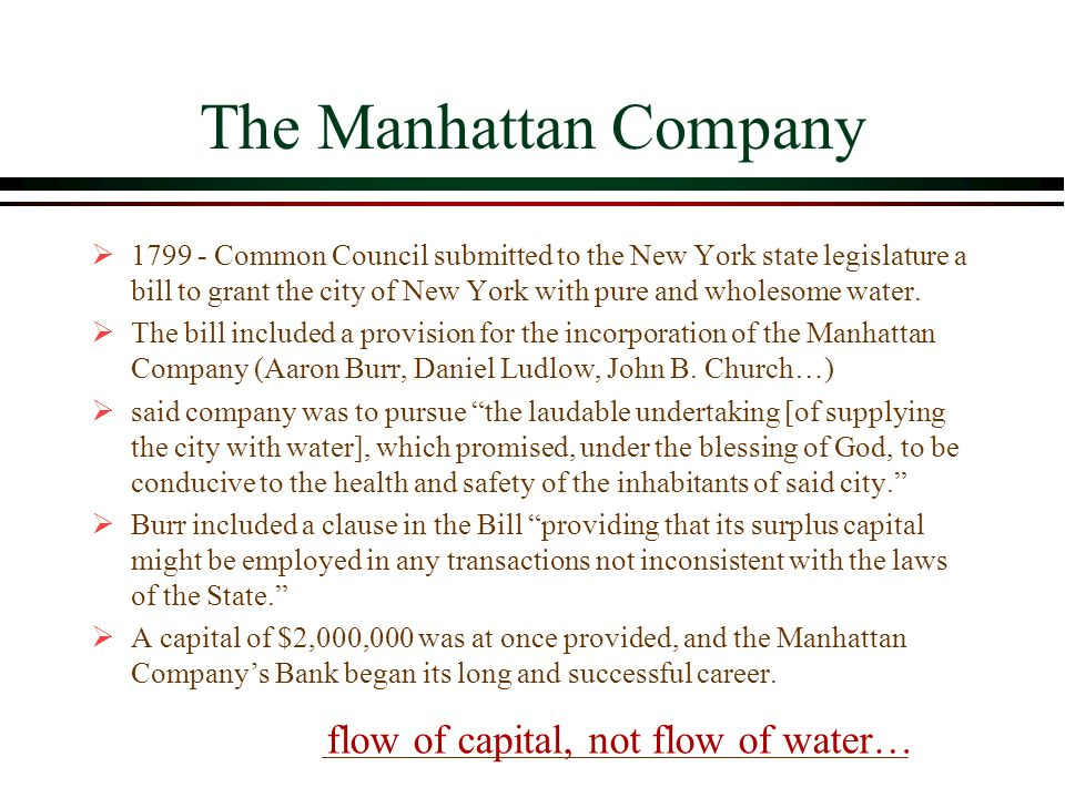 The Manhattan Company  1799 - Common Council submitted to the New York state legislature a bill to grant the city of New York with pure and wholesome water.