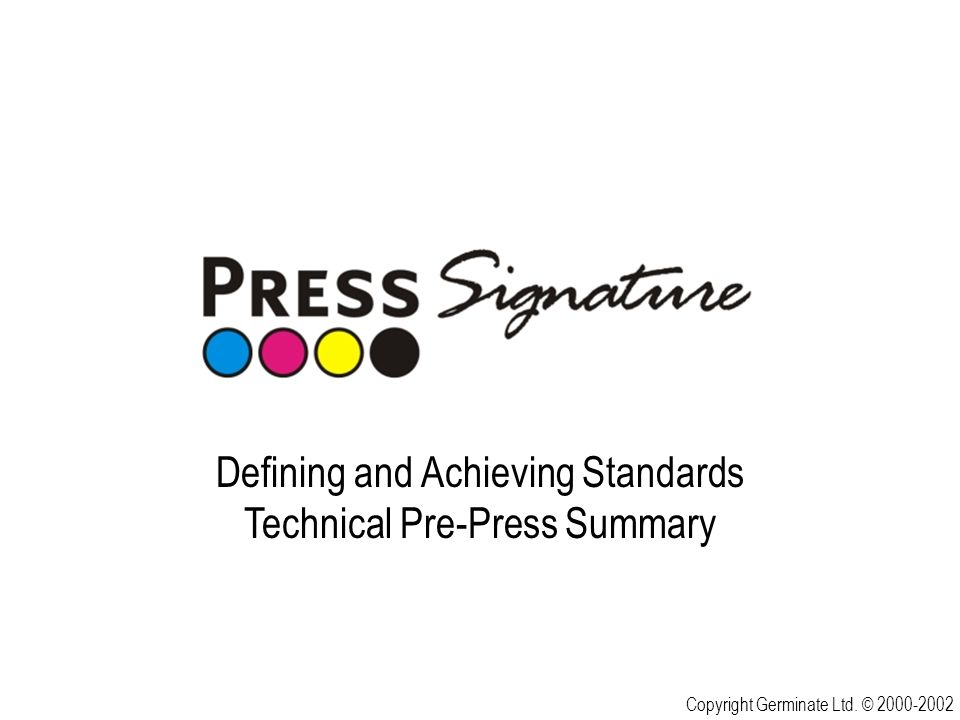 Defining and Achieving Standards Technical Pre-Press Summary Copyright Germinate Ltd. © 2000-2002