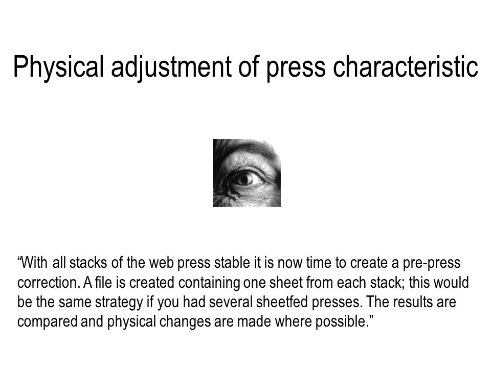 Physical adjustment of press characteristic With all stacks of the web press stable it is now time to create a pre-press correction.