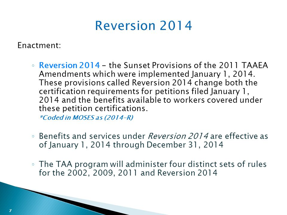 7 Enactment: ◦ Reversion 2014 - the Sunset Provisions of the 2011 TAAEA Amendments which were implemented January 1, 2014.