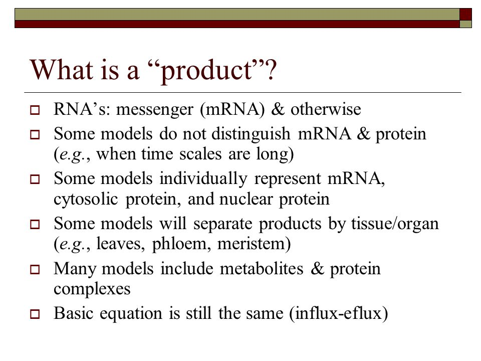 """What is a """"product""""?  RNA's: messenger (mRNA) & otherwise  Some models do not distinguish mRNA & protein (e.g., when time scales are long)  Some mo"""