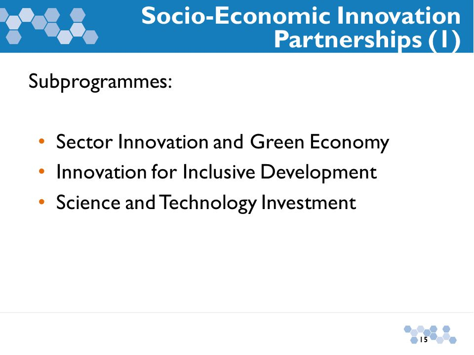 Subprogrammes: Sector Innovation and Green Economy Innovation for Inclusive Development Science and Technology Investment Socio-Economic Innovation Partnerships (1) 15