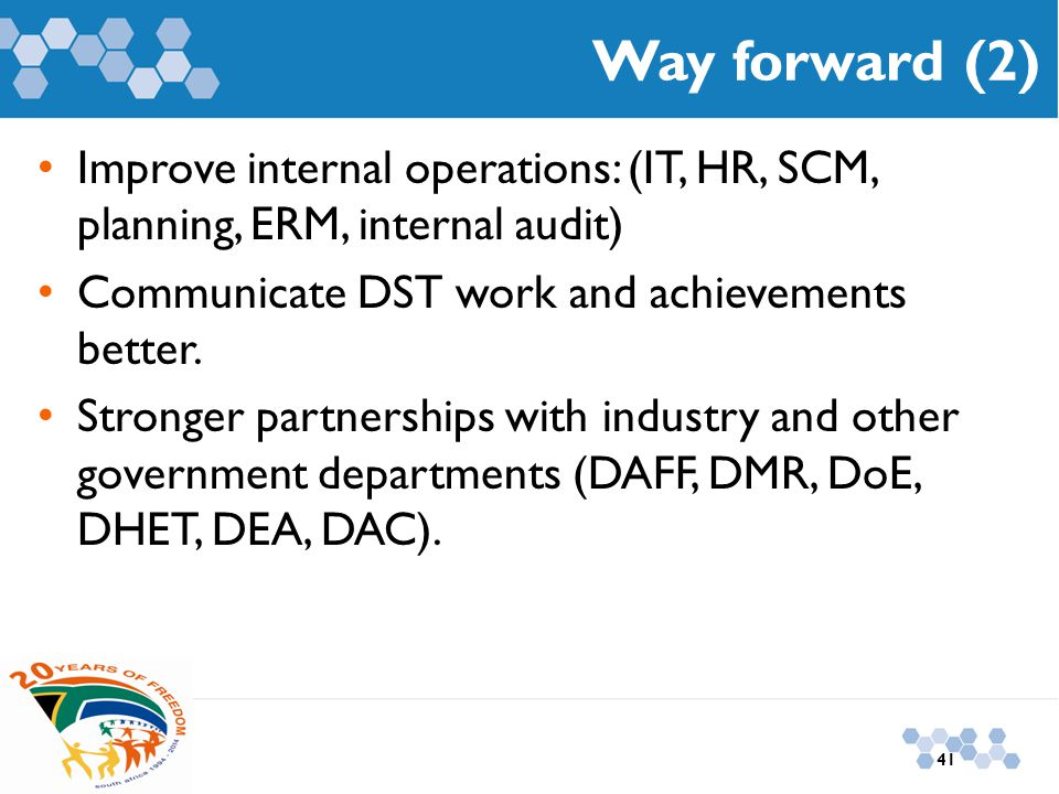 Way forward (2) Improve internal operations: (IT, HR, SCM, planning, ERM, internal audit) Communicate DST work and achievements better.
