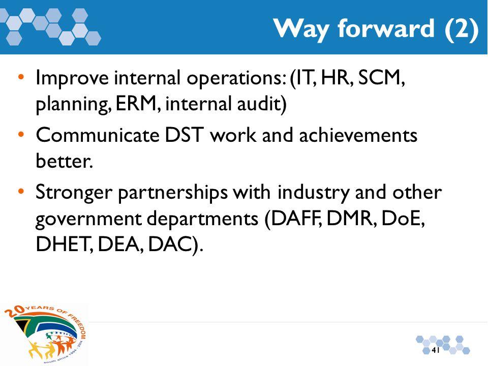 Way forward (2) Improve internal operations: (IT, HR, SCM, planning, ERM, internal audit) Communicate DST work and achievements better. Stronger partn