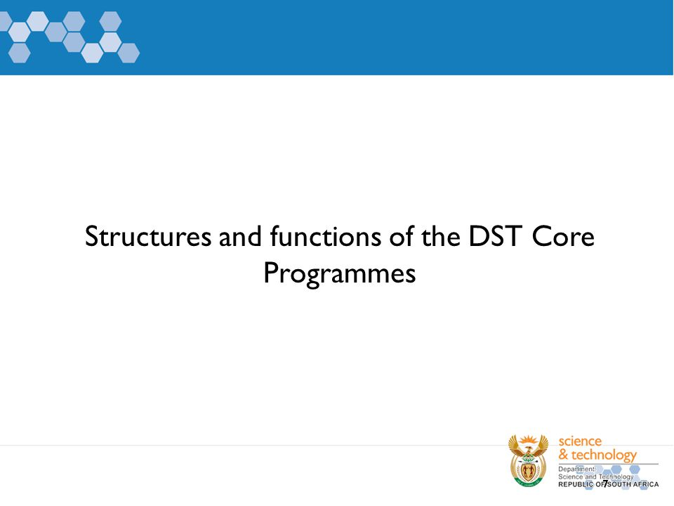 Structures and functions of the DST Core Programmes 7