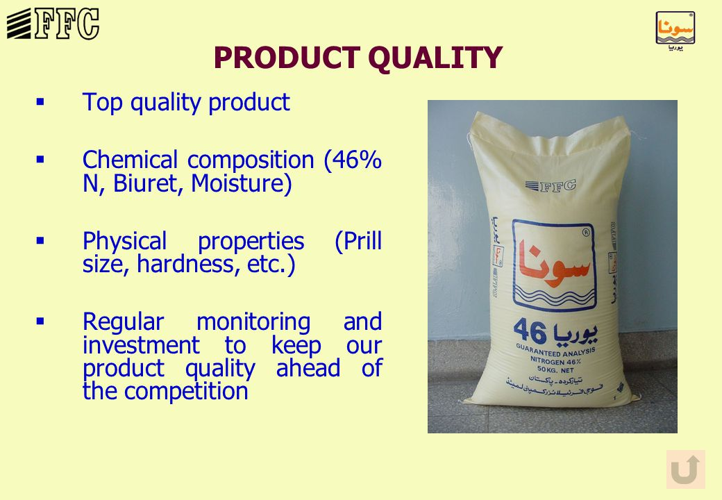 PRODUCT QUALITY §Top quality product §Chemical composition (46% N, Biuret, Moisture) §Physical properties (Prill size, hardness, etc.) §Regular monitoring and investment to keep our product quality ahead of the competition