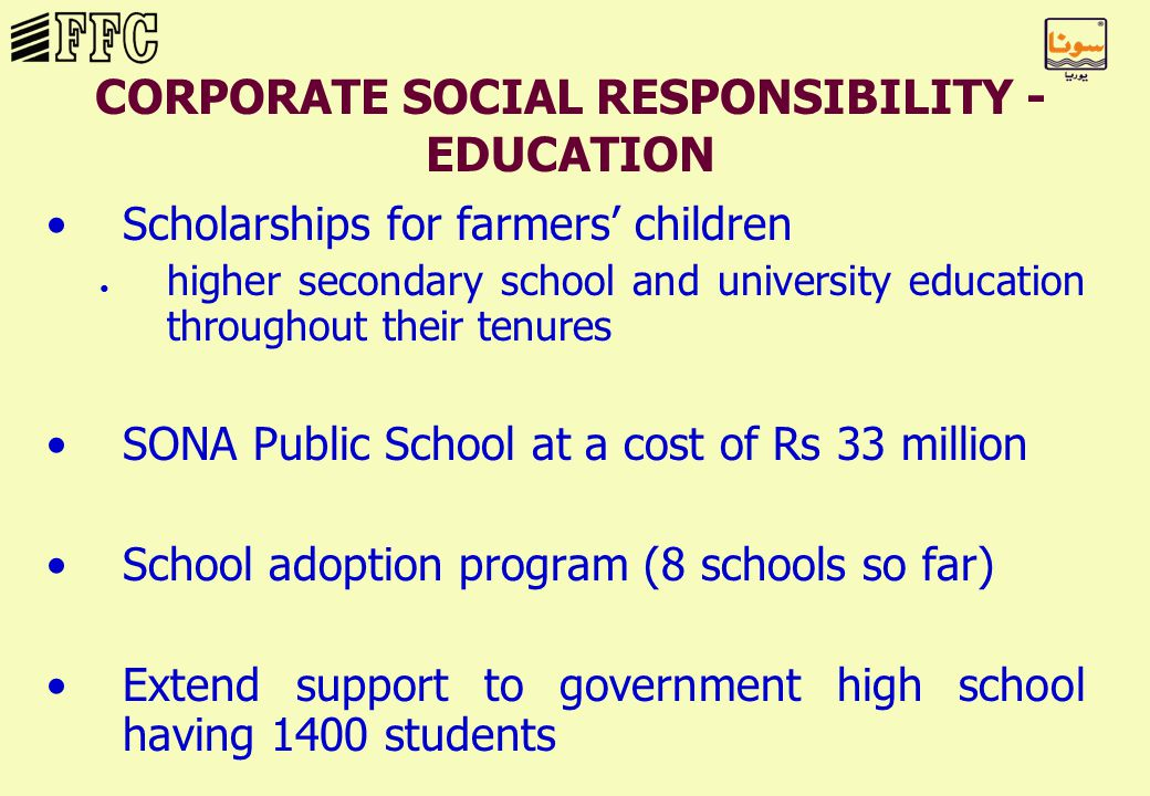 CORPORATE SOCIAL RESPONSIBILITY - EDUCATION Scholarships for farmers' children higher secondary school and university education throughout their tenures SONA Public School at a cost of Rs 33 million School adoption program (8 schools so far) Extend support to government high school having 1400 students
