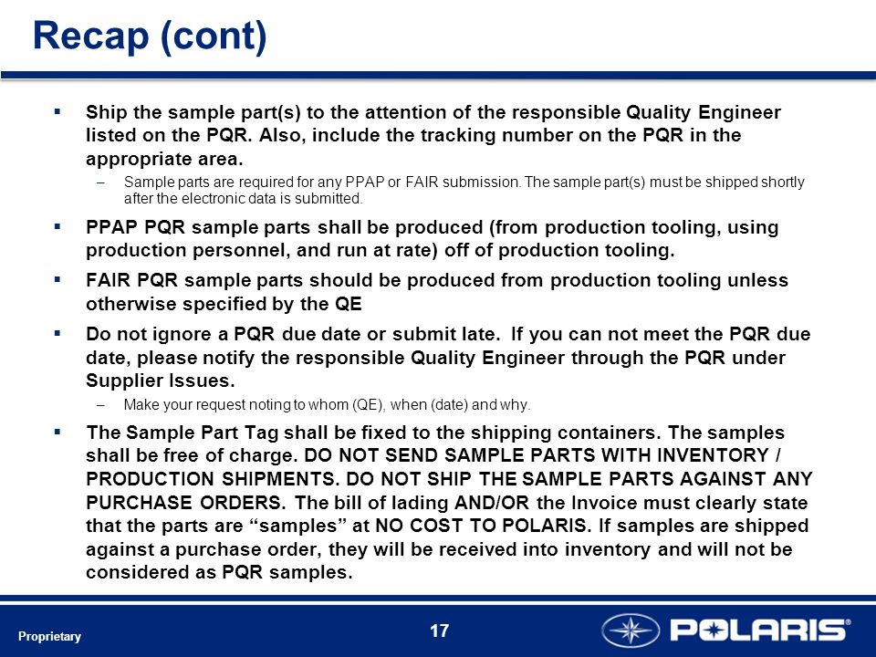 Recap (cont)  Ship the sample part(s) to the attention of the responsible Quality Engineer listed on the PQR.