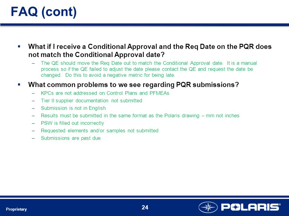 FAQ (cont)  What if I receive a Conditional Approval and the Req Date on the PQR does not match the Conditional Approval date.