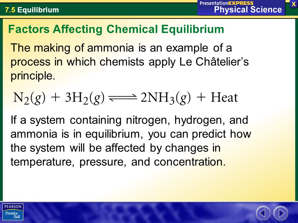 7.5 Equilibrium The making of ammonia is an example of a process in which chemists apply Le Châtelier's principle.