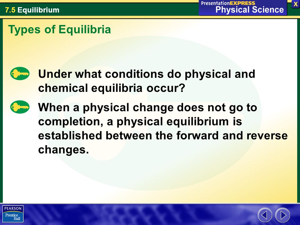 7.5 Equilibrium Under what conditions do physical and chemical equilibria occur.