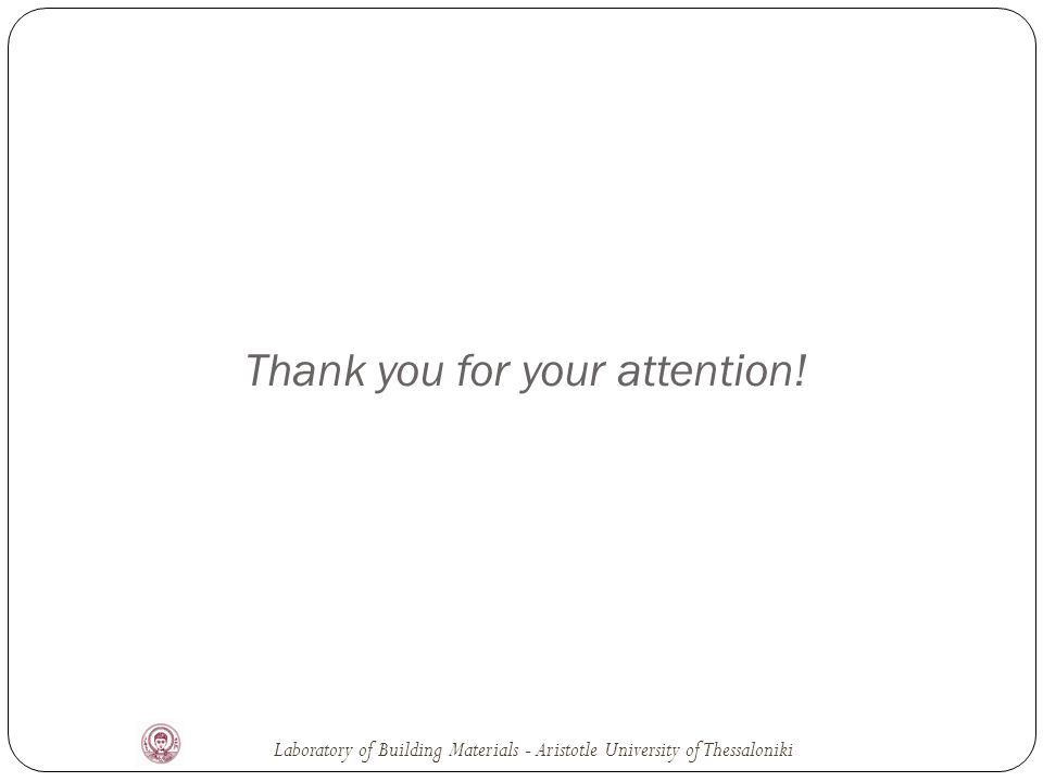 Thank you for your attention! Laboratory of Building Materials - Aristotle University of Thessaloniki