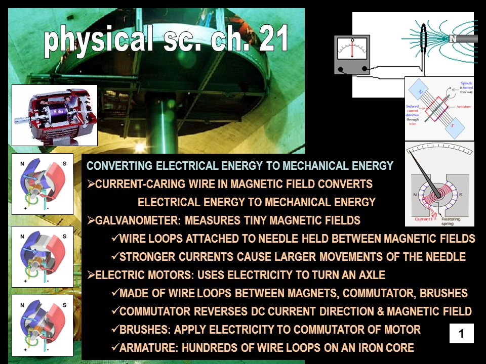 GENERATORS: CHANGE MECHANICAL ENERGY TO ELECTRICAL ENERGY  CURRENT MADE WHEN A CONDUCTOR MOVES ACROSS MAGNETIC FIELD ELECTROMAGNETIC INDUCTION: PROCESS OF GENERATING ELECTRIC CURRENT FROM THE MOTION OF A CONDUCTOR IN A MAGNETIC FIELD  ALTERNATING CURRENT (AC): CURRENT IN WIRE REVERSES DIRECTION  DIRECT CURRENT (DC): CURRENT FLOWS ONLY IN ONE DIRECTION SLIP RINGS CONTINUALLY REVERSE CURRENT DIRECTION DC GENERATORS: USES COMMUTATOR, RESEMBLES A MOTOR TURBINES: A CIRCULAR, BLADED DEVICE ROTATED BY A MOVING FLUID  MAY USE WATER, WIND, STEAM, OCEAN CURRENTS  TURBINES OFTEN USED TO TURN GENERATORS, MAKE ELECTRICITY 2
