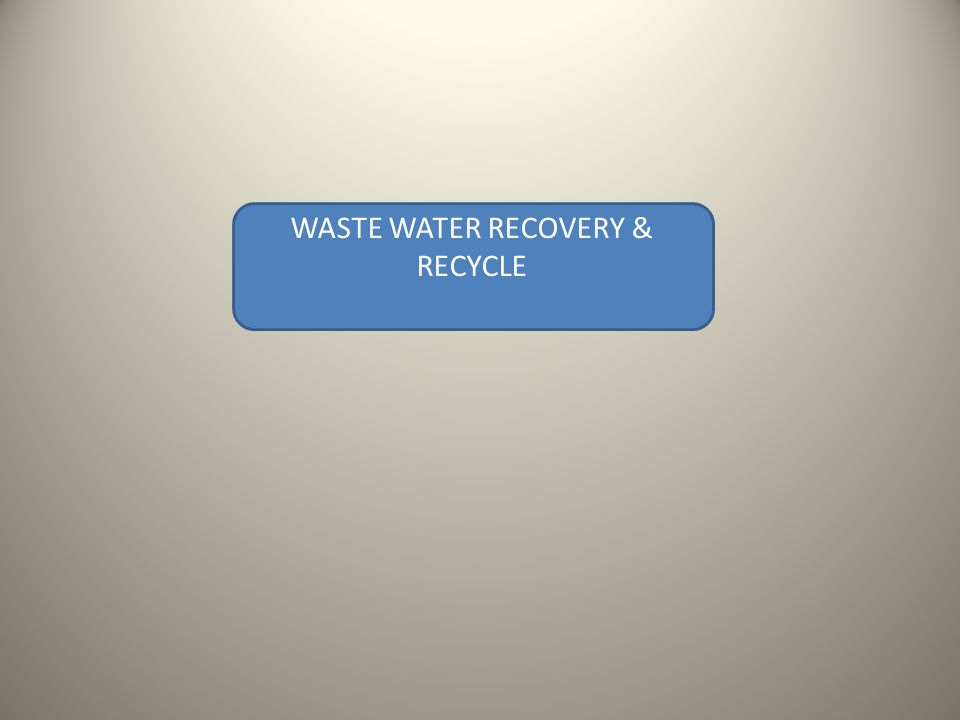 WASTE WATER RECOVERY & RECYCLE