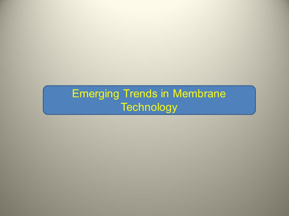 Emerging Trends in Membrane Technology