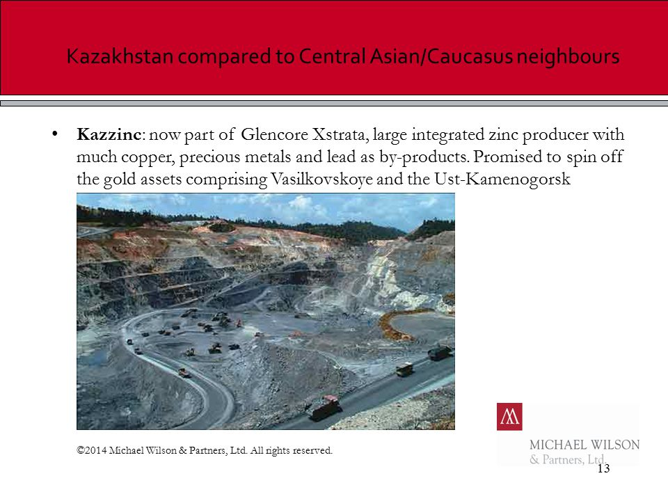 13 Kazakhstan compared to Central Asian/Caucasus neighbours Kazzinc: now part of Glencore Xstrata, large integrated zinc producer with much copper, pr