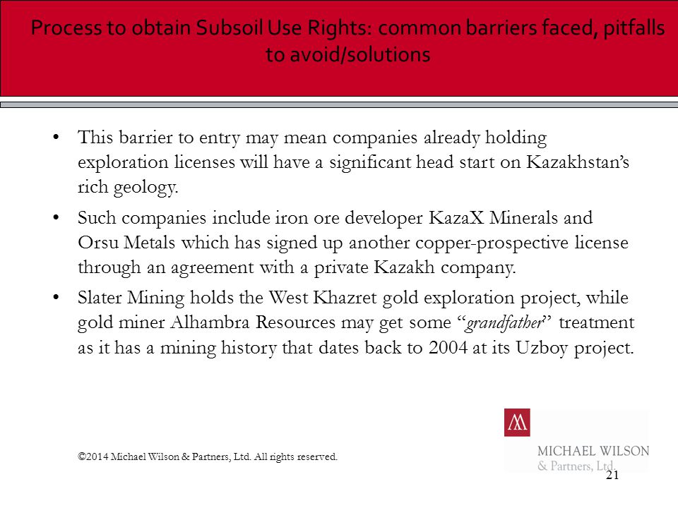 21 Process to obtain Subsoil Use Rights: common barriers faced, pitfalls to avoid/solutions This barrier to entry may mean companies already holding e