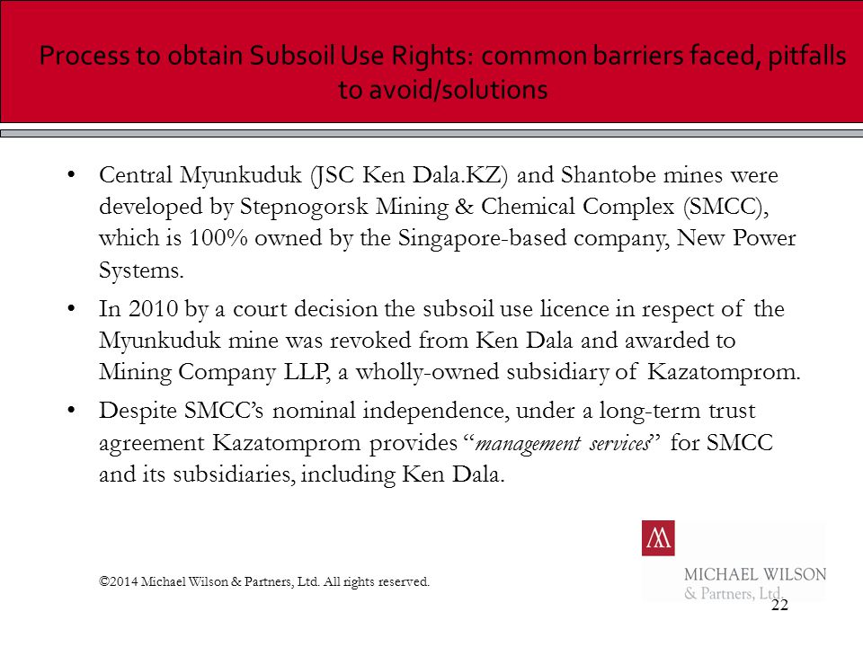 22 Process to obtain Subsoil Use Rights: common barriers faced, pitfalls to avoid/solutions Central Myunkuduk (JSC Ken Dala.KZ) and Shantobe mines wer
