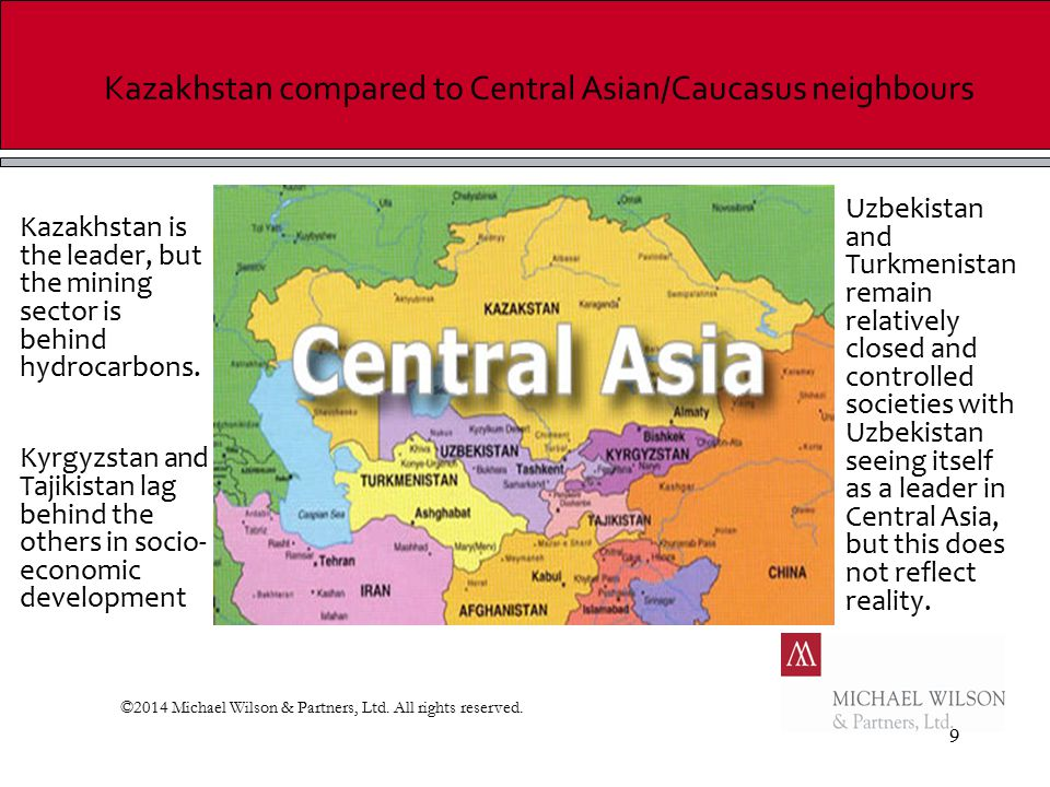 9 Kazakhstan compared to Central Asian/Caucasus neighbours ©2014 Michael Wilson & Partners, Ltd.