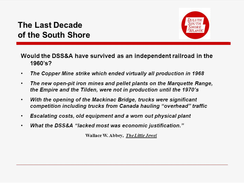 The Last Decade of the South Shore Would the DSS&A have survived as an independent railroad in the 1960's.