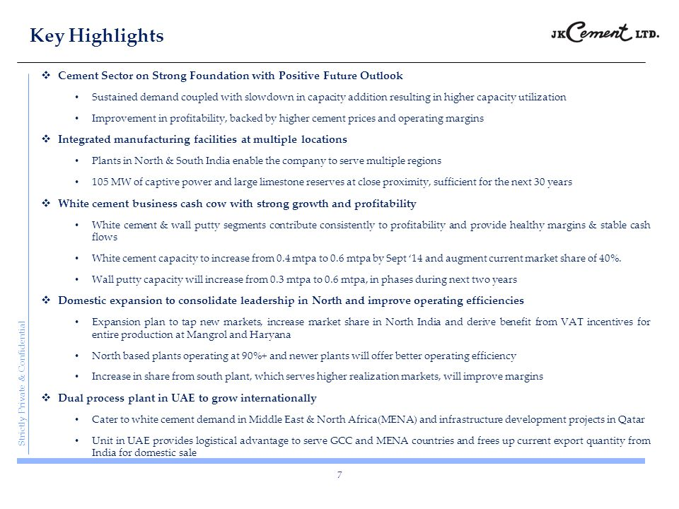 Strictly Private & Confidential Key Highlights 7  Cement Sector on Strong Foundation with Positive Future Outlook Sustained demand coupled with slowd