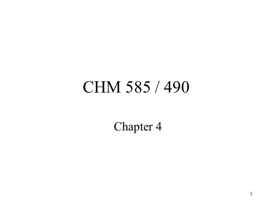 1 CHM 585 / 490 Chapter 4